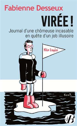 Virée ! : journal d'une chômeuse incasable en quête d'un job illusoire