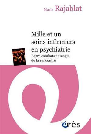 Mille et un soins infirmiers en psychiatrie : entre combats et magie de la rencontre