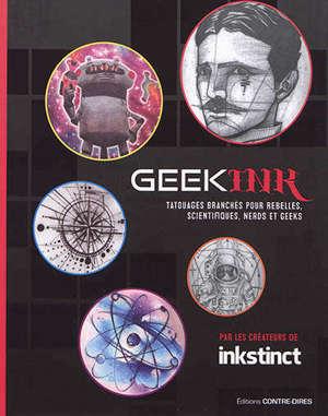 Geek ink : tatouages branchés pour rebelles, scientifiques, nerds et geeks
