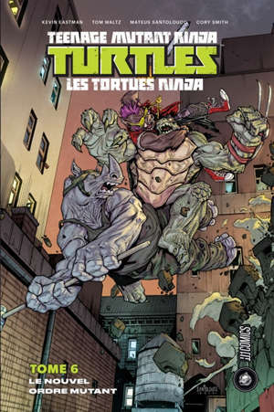 Teenage mutant ninja Turtles : les Tortues ninja. Volume 6, Le nouvel ordre mutant