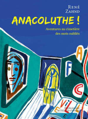 Anacoluthe ! : aventures au cimetière des mots oubliés