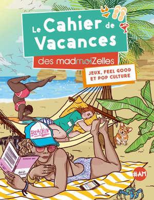 Le cahier de vacances des madmoiZelles : jeux, feel good et pop culture