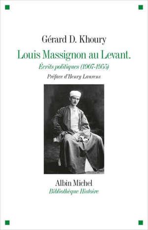 Louis Massignon au Levant : écrits politiques (1907-1955)
