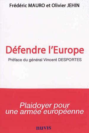 Défendre l'Europe : plaidoyer pour une armée européenne