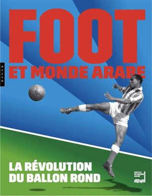 Foot et monde arabe : la révolution du ballon rond