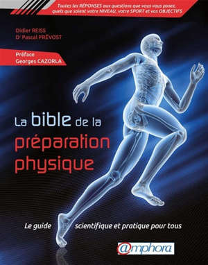 La bible de la préparation physique : le guide scientifique et pratique pour tous