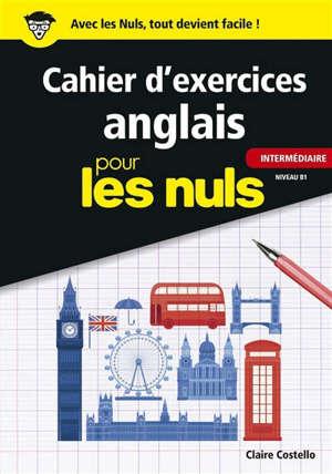 Cahier d'exercices anglais pour les nuls : intermédiaire : niveau B1