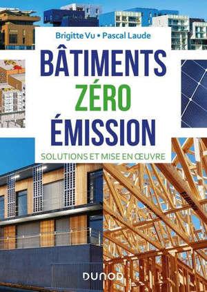Bâtiments zéro émission : solutions et mise en oeuvre