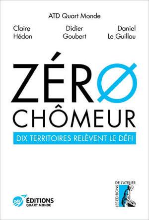 Zéro chômeur ! : dix territoires relèvent le défi