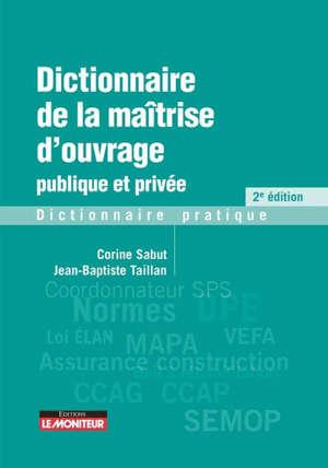 Dictionnaire de la maîtrise d'ouvrage publique et privée : dictionnaire pratique