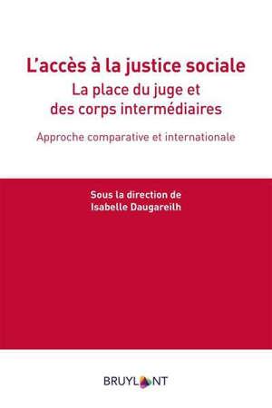 L'accès à la justice sociale : la place du juge et des corps intermédiaires : appproche comparative et internationale