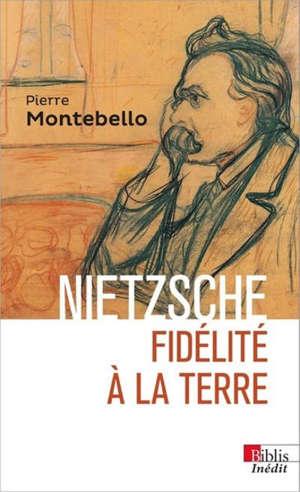 Nietzsche : fidélité à la Terre