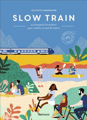 Slow train : 30 échappées ferroviaires pour citadins en mal de nature