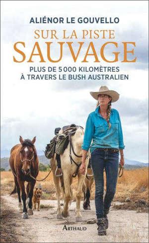 Sur la piste sauvage : plus de 5.000 kilomètres à travers le bush australien