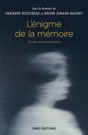 L'énigme de la mémoire : études pluridisciplinaires