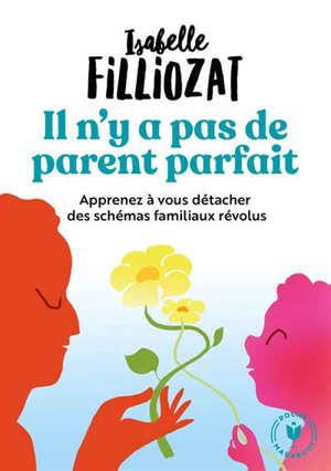 Il n'y a pas de parent parfait : apprenez à vous détacher des schémas familiaux révolus