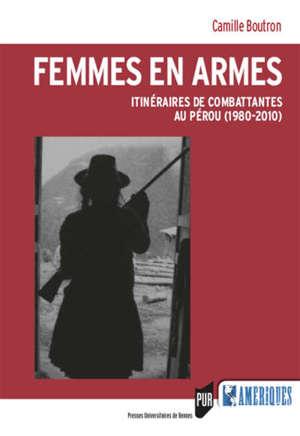 Femmes en armes : itinéraires de combattantes au Pérou (1980-2010)
