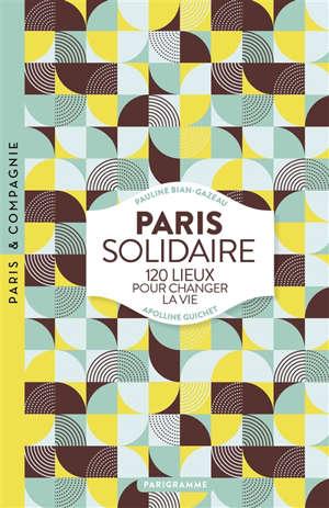 Paris solidaire : 120 lieux pour changer la vie