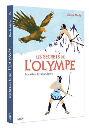 Les secrets de l'Olympe. Volume 4, Prométhée, le voleur de feu