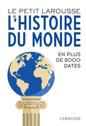 Le petit Larousse de l'histoire du monde : en 8.000 dates