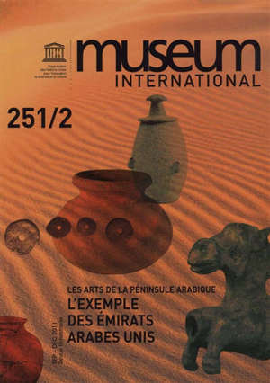 Museum international. n° 251-252, Les arts de la péninsule arabique : l'exemple des Emirats arabes unis