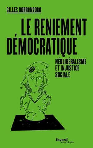 Le reniement démocratique : néolibéralisme et injustice sociale