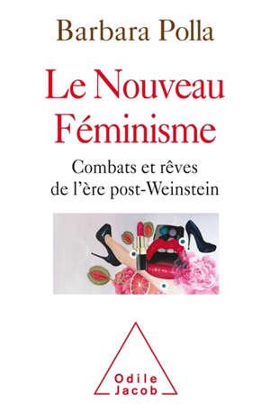 Le nouveau féminisme : combats et rêves de l'ère post-Weinstein
