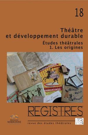 Registres. n° 18, Théâtre et développement durable. Etudes théâtrales (1) : les origines