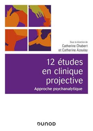 12 études en clinique projective : approche psychanalytique