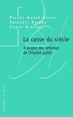 La casse du siècle : à propos des réformes de l'hôpital public