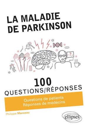 La maladie de Parkinson : 100 questions-réponses : questions de patients, réponses de médecins