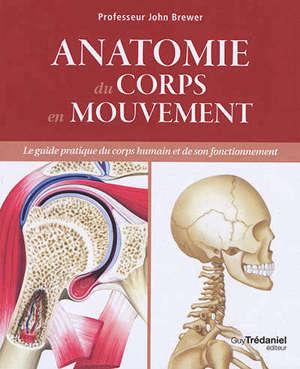 Anatomie du corps en mouvement : le guide pratique du corps humain et de son fonctionnement
