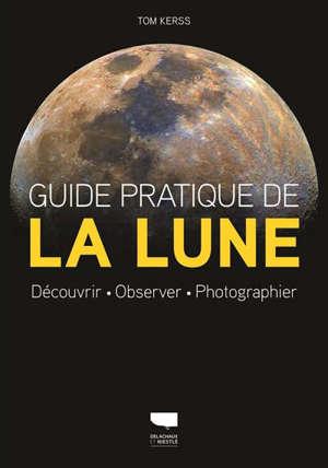 Guide pratique de la Lune : découvrir, observer, photographier