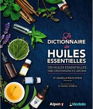 Le dictionnaire des huiles essentielles : 100 huiles essentielles, 1.000 ordonnances Aroma