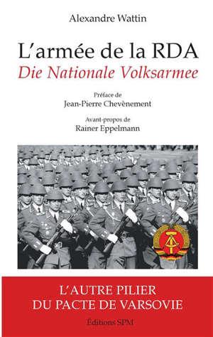 L'armée de la RDA : l'autre pilier du pacte de Varsovie = Die Nationale Volksarmee