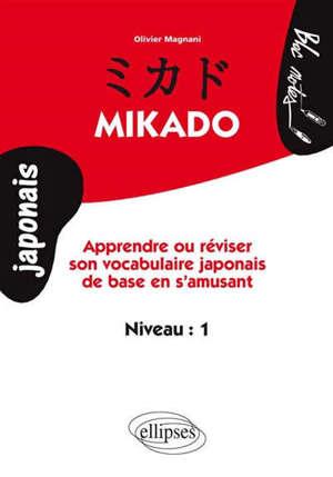 Mikado : apprendre ou réviser son vocabulaire japonais de base en s'amusant : niveau 1