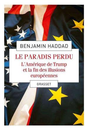 Le paradis perdu : l'Amérique de Trump et la fin des illusions européennes