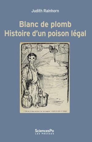 Blanc de plomb : histoire d'un poison légal