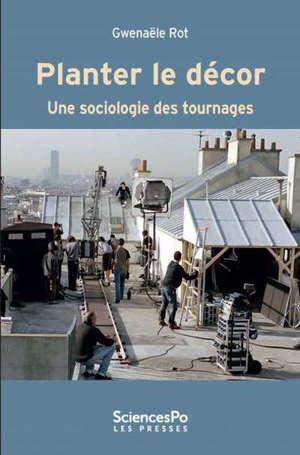 Planter le décor : une sociologie des tournages