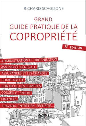 Grand guide pratique de la copropriété : administration et organisation, assemblée générale, assurances et les charges...