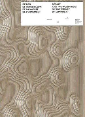 Design et merveilleux : de la nature de l'ornement = Design and the wondrous : on the nature of ornament