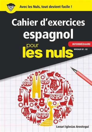 Cahier d'exercices espagnol pour les nuls : intermédiaire, niveaux B1-B2