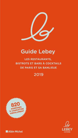 Guide Lebey : les restaurants, bistrots et bars à cocktails de Paris et sa banlieue 2019