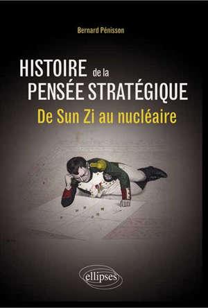 Histoire de la pensée stratégique : de Sun Zi au nucléaire