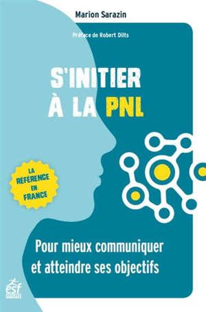 S'initier à la PNL : pour mieux communiquer et atteindre ses objectifs