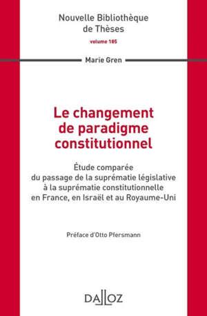 Le changement de paradigme constitutionnel : étude comparée du passage de la suprématie législative à la suprématie constitutionnelle en France, en Israël et au Royaume-Uni