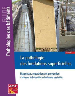 La pathologie des fondations superficielles : diagnostic, réparations et prévention : maisons individuelles, bâtiments assimilés