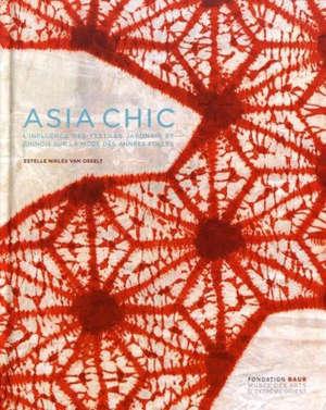 Asia chic : l'influence des textiles japonais et chinois sur la mode des Années folles = Asia chic : the influence of japanese and chinese textiles on the fashions of the roaring twenties