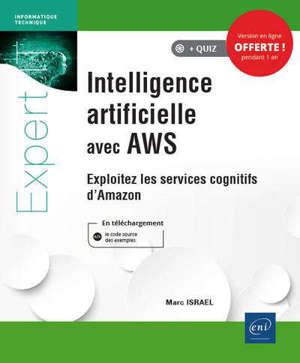 Intelligence artificielle avec AWS : exploitez les services cognitifs d'Amazon