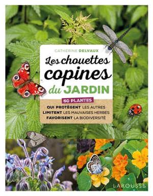 Les chouettes copines du jardin : 60 plantes qui protègent les autres, limitent les mauvaises herbes, favorisent la biodiversité